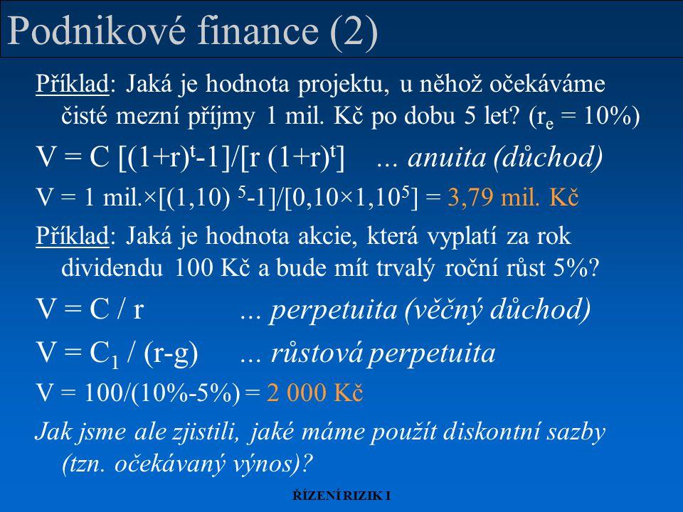 Podnikové finance (2) V = C [(1+r)t-1]/[r (1+r)t] ... anuita (důchod)
